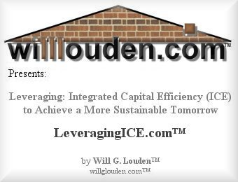 Leveraging: Integrated Capital Efficiency (ICE) to Achieve a More Sustainable Tomorrow, By: Will G. Louden™